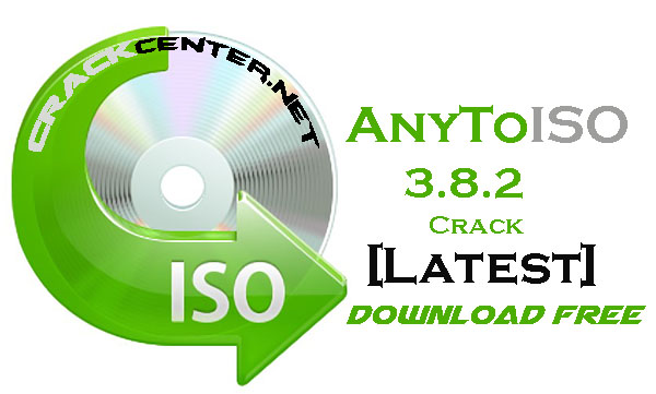 AnyToISO 3 Crack Version 3.8.2 Download Free [Latest]