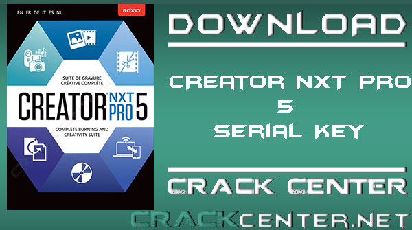 Roxio Creator Nxt Pro 5 Serial Key + Crack Download - Crack Center